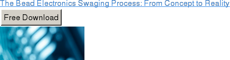 The Bead Electronics Swaging Process: From Concept to Reality Free Download